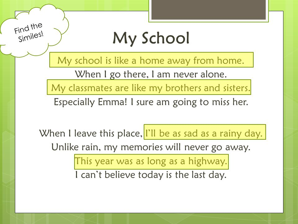 My School My school is like a home away from home. When I go there, I am never alone. My classmates are like my brothers and sisters. Especially Emma!