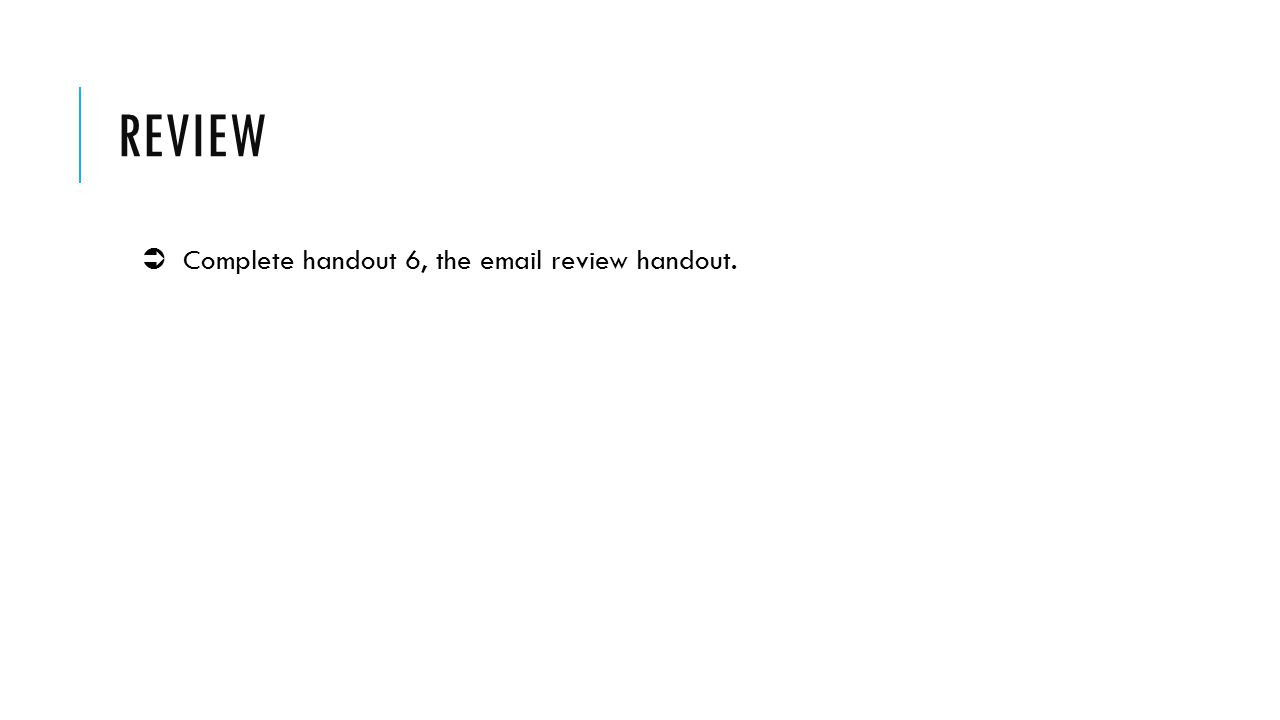 REVIEW  Complete handout 6, the email review handout.