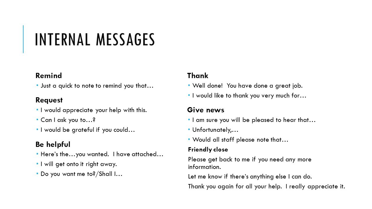 INTERNAL MESSAGES Remind  Just a quick to note to remind you that… Request  I would appreciate your help with this.