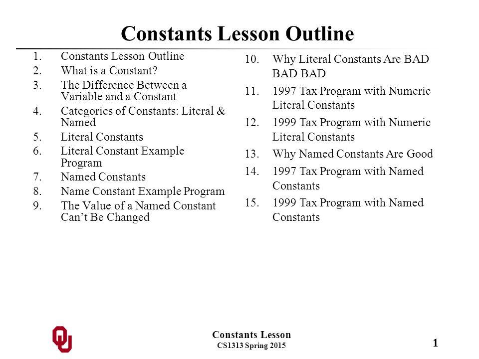 Constants Lesson CS1313 Spring 2015 1 Constants Lesson Outline 1.Constants Lesson Outline 2.What is a Constant.