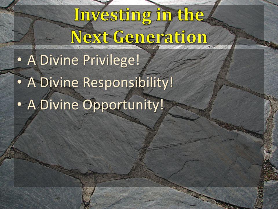 A Divine Privilege. A Divine Privilege. A Divine Responsibility.