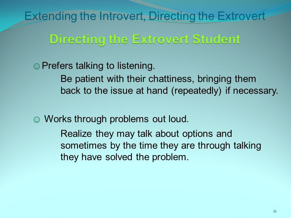 Extending the Introvert, Directing the Extrovert 11 ☺ Prefers talking to listening.