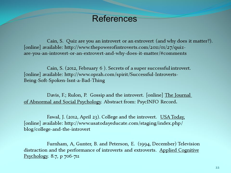 22 References Fawal, J. (2012, April 23). College and the introvert.