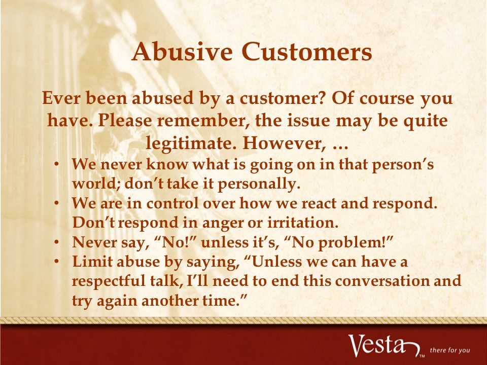 Ever been abused by a customer? Of course you have. Please remember, the issue may be quite legitimate. However, … We never know what is going on in t