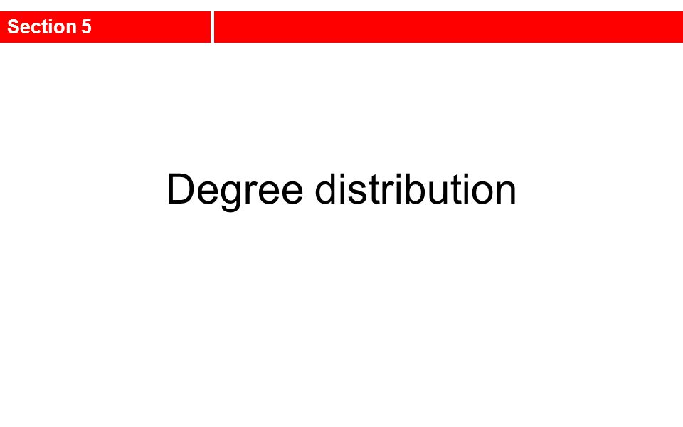 Degree distribution Section 5