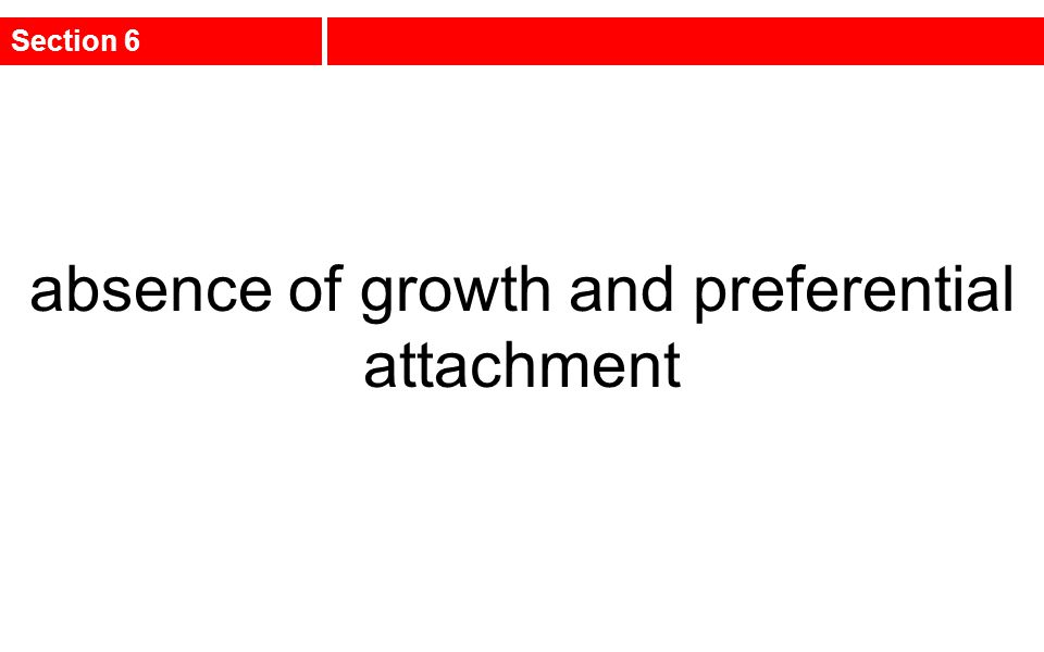 absence of growth and preferential attachment Section 6