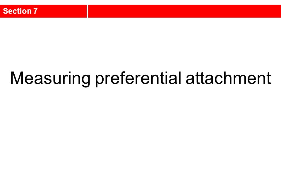 Measuring preferential attachment Section 7