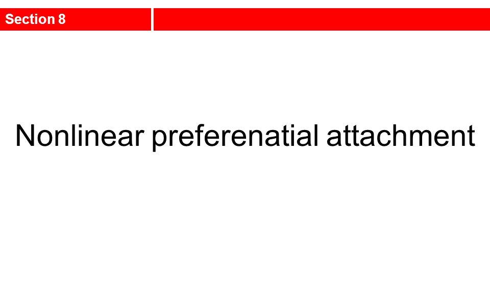 Nonlinear preferenatial attachment Section 8
