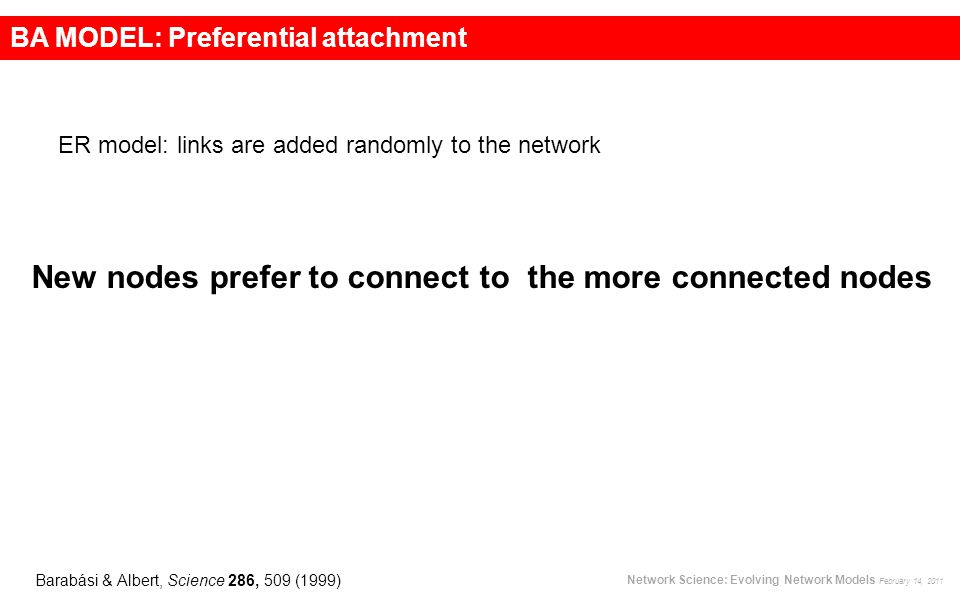 New nodes prefer to connect to the more connected nodes Barabási & Albert, Science 286, 509 (1999) Network Science: Evolving Network Models February 1
