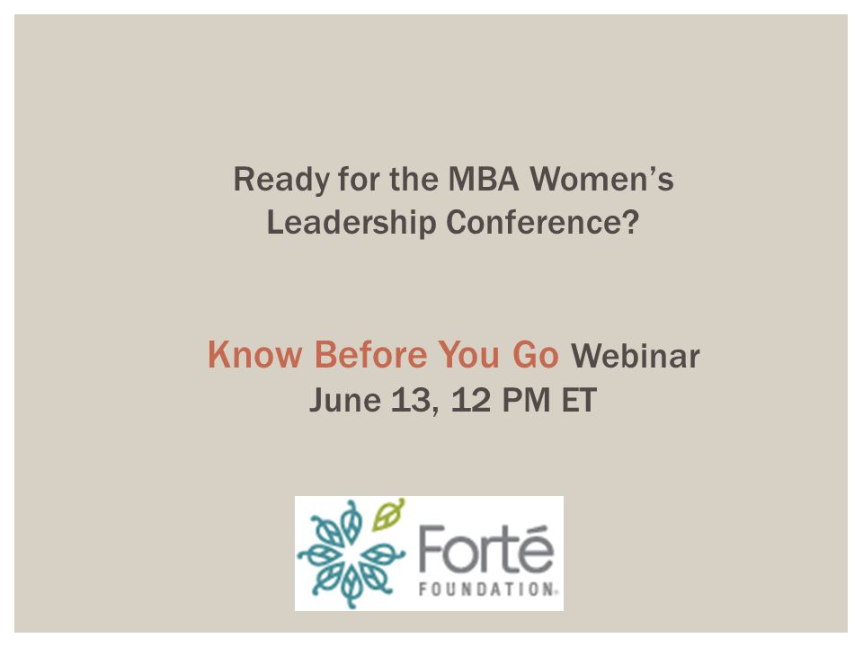 Ready for the MBA Women's Leadership Conference? Know Before You Go Webinar June 13, 12 PM ET