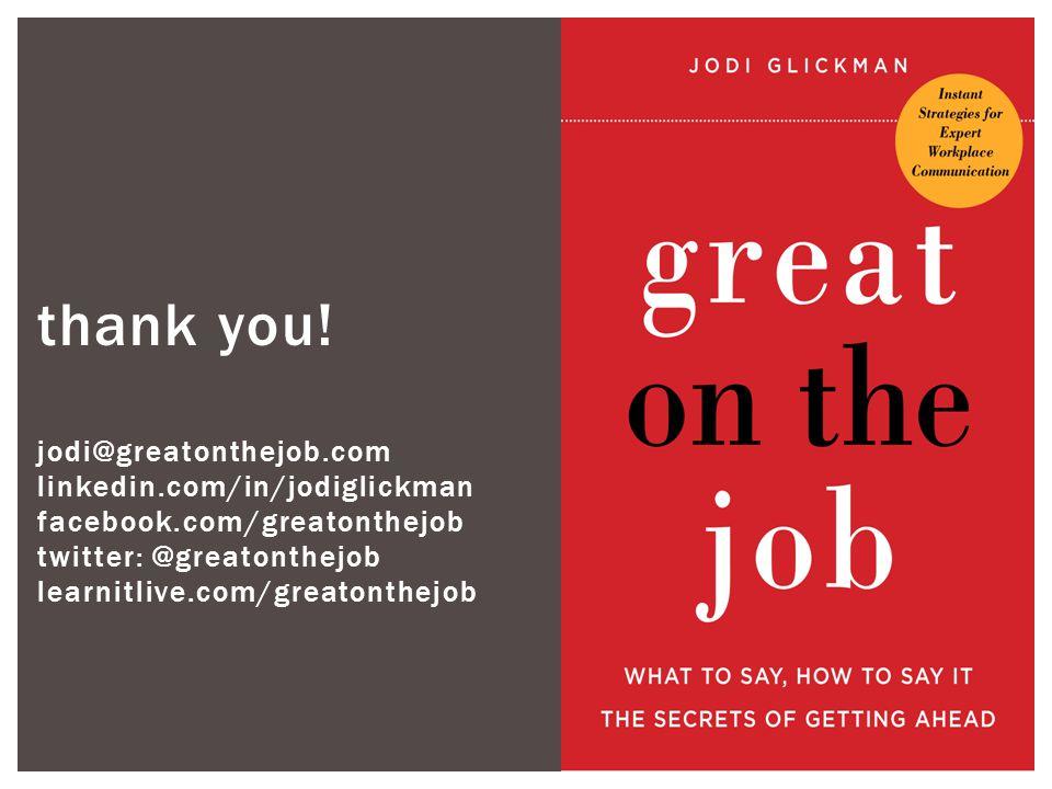 thank you! jodi@greatonthejob.com linkedin.com/in/jodiglickman facebook.com/greatonthejob twitter: @greatonthejob learnitlive.com/greatonthejob