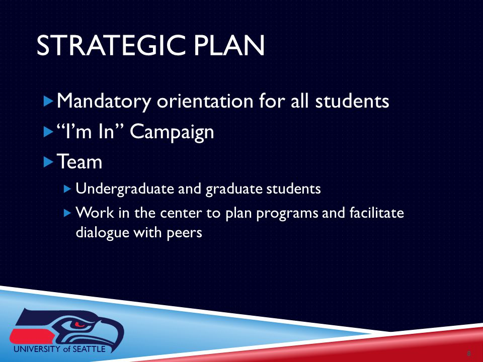 STRATEGIC PLAN  Mandatory orientation for all students  I'm In Campaign  Team  Undergraduate and graduate students  Work in the center to plan programs and facilitate dialogue with peers 8