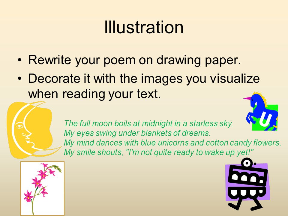 Illustration Rewrite your poem on drawing paper. Decorate it with the images you visualize when reading your text. The full moon boils at midnight in