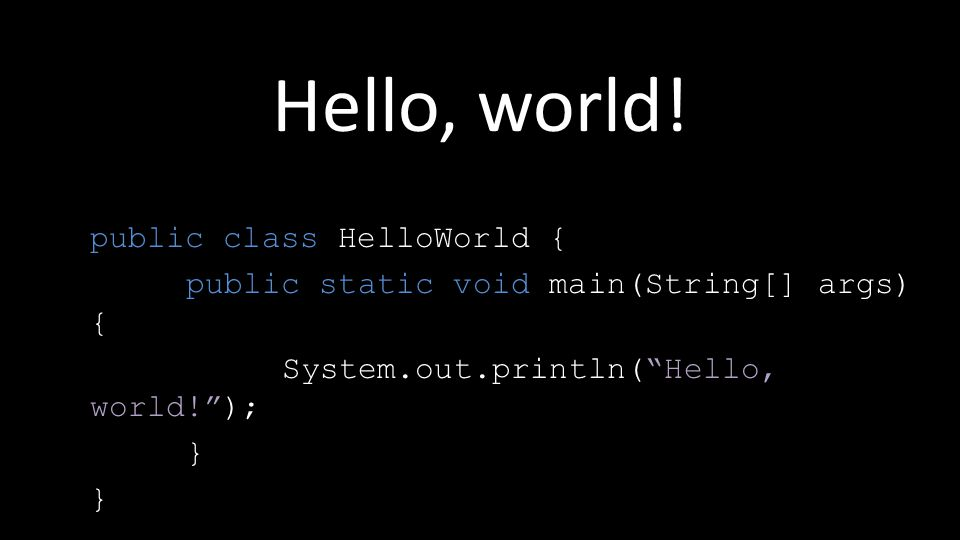 public class HelloWorld { public static void main(String[] args) { System.out.println( Hello, world! ); } Hello, world!