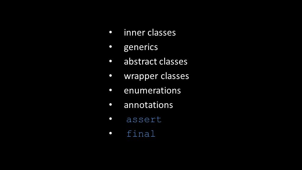 inner classes generics abstract classes wrapper classes enumerations annotations assert final