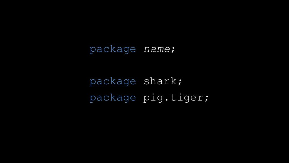 package name; package shark; package pig.tiger;