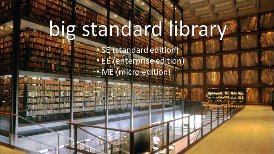 SE (standard edition) EE (enterprise edition) ME (micro edition)