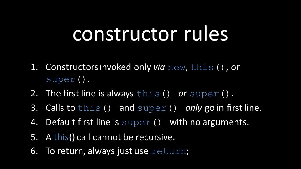 1.Constructors invoked only via new, this(), or super().