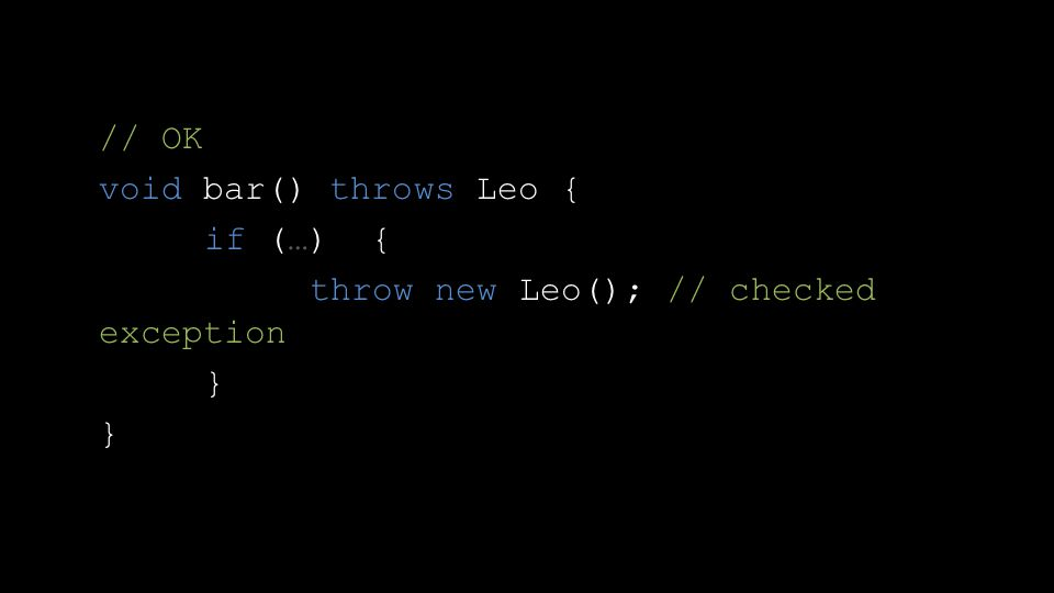 // OK void bar() throws Leo { if (…) { throw new Leo(); // checked exception }
