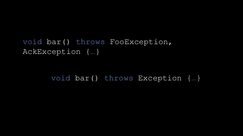 void bar() throws FooException, AckException {…} void bar() throws Exception {…}