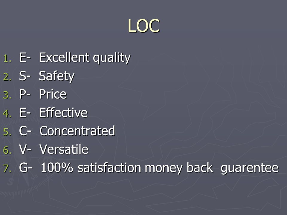 LOC 1. E- Excellent quality 2. S- Safety 3. P- Price 4.