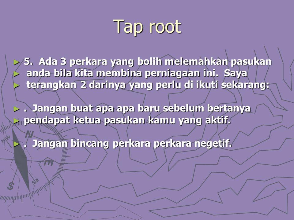 Tap root ► 5. Ada 3 perkara yang bolih melemahkan pasukan ► anda bila kita membina perniagaan ini. Saya ► terangkan 2 darinya yang perlu di ikuti seka