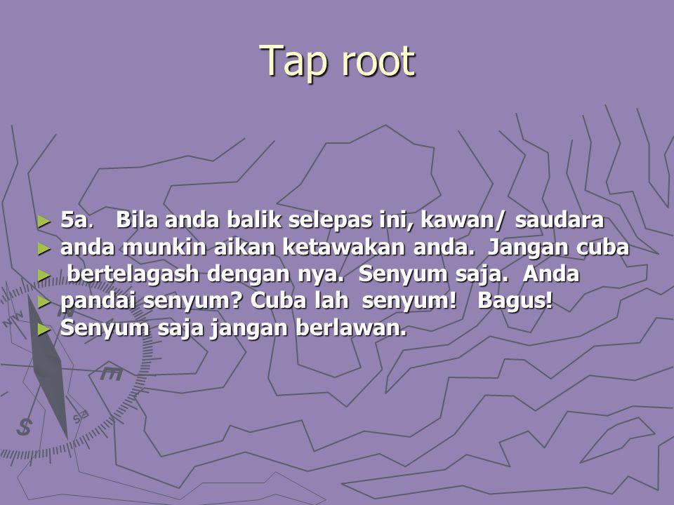 Tap root ► 5a. Bila anda balik selepas ini, kawan/ saudara ► anda munkin aikan ketawakan anda.