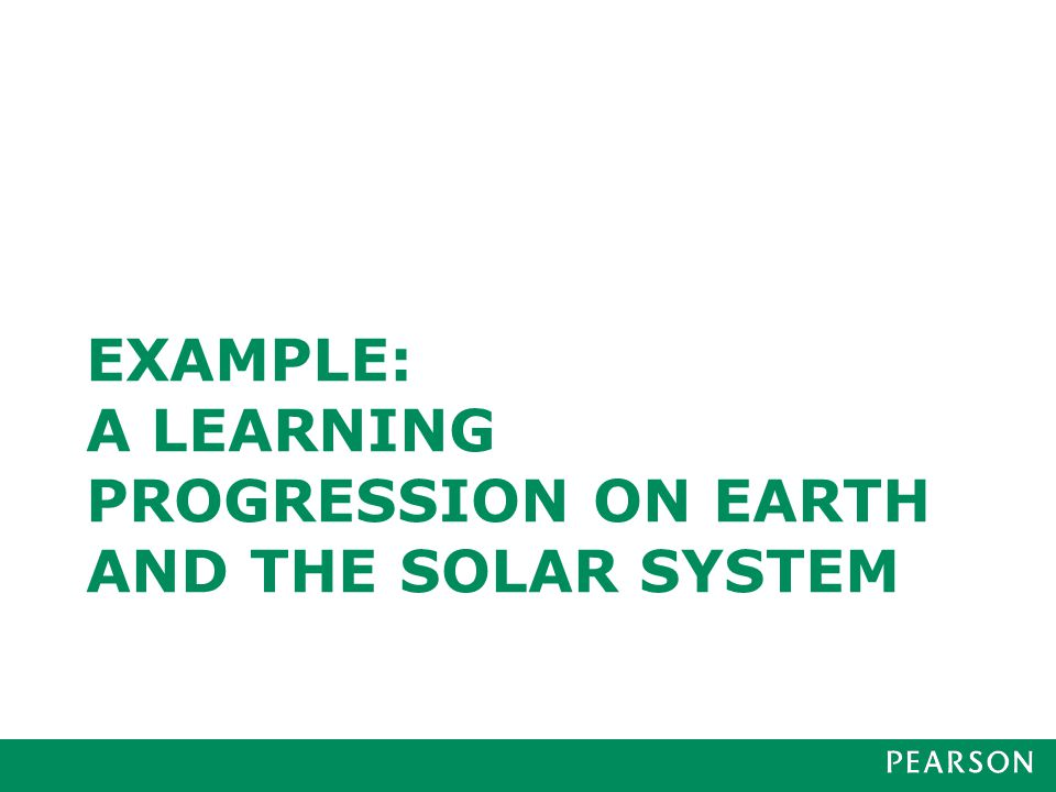 EXAMPLE: A LEARNING PROGRESSION ON EARTH AND THE SOLAR SYSTEM