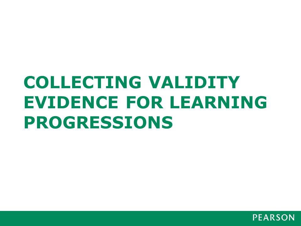 COLLECTING VALIDITY EVIDENCE FOR LEARNING PROGRESSIONS