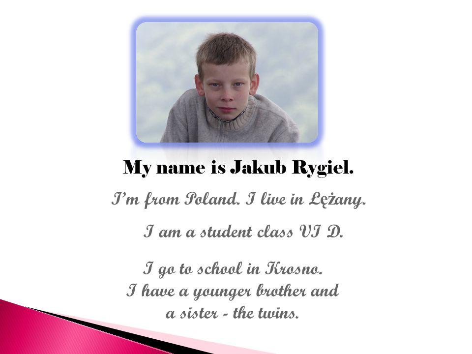 My name is Jakub Rygiel. I'm from Poland. I live in Ł ęż any.