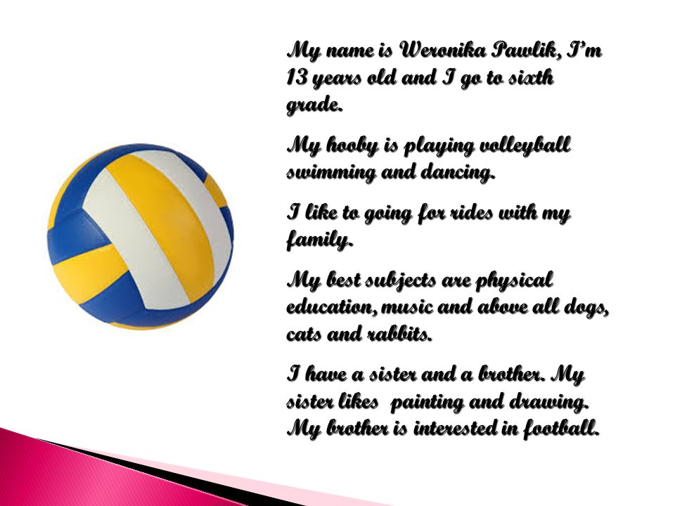 My name is Weronika Pawlik, I'm 13 years old and I go to sixth grade.