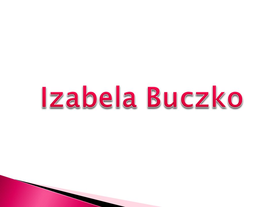 My name is Izabel Buczko.I am 12,5 years old.I haven't got a brother or a sister.