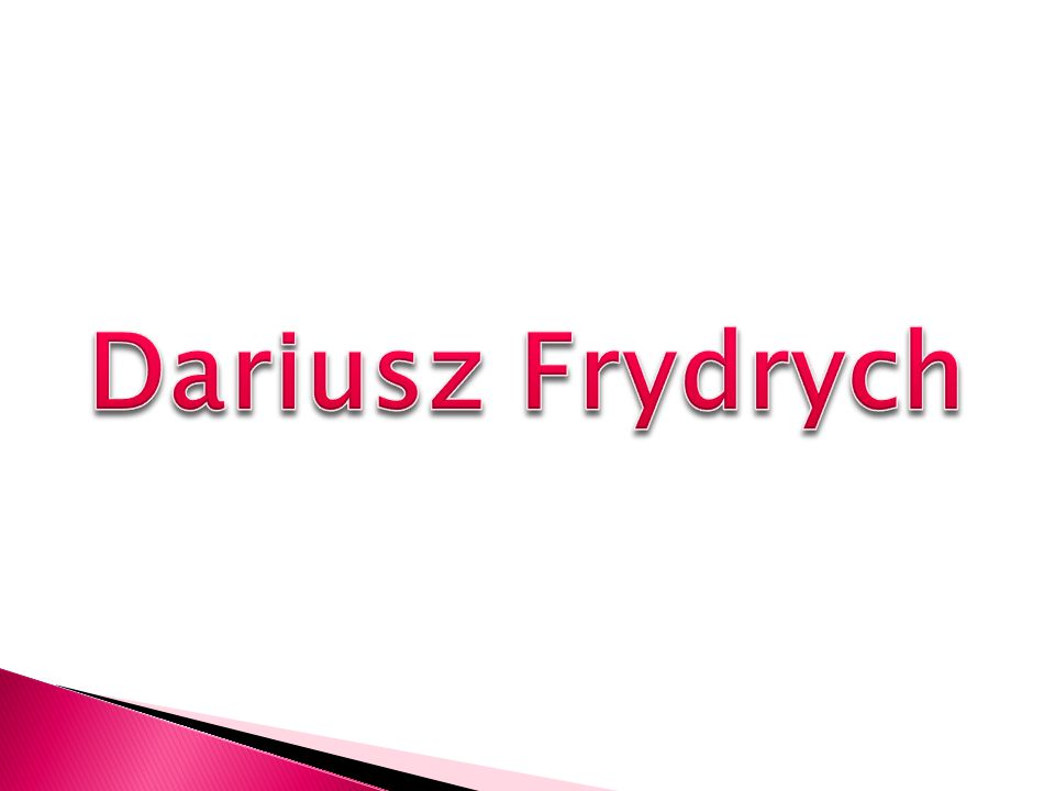 My name's Dariusz Frydrych.I'm from Poland. I'm twelve years old.