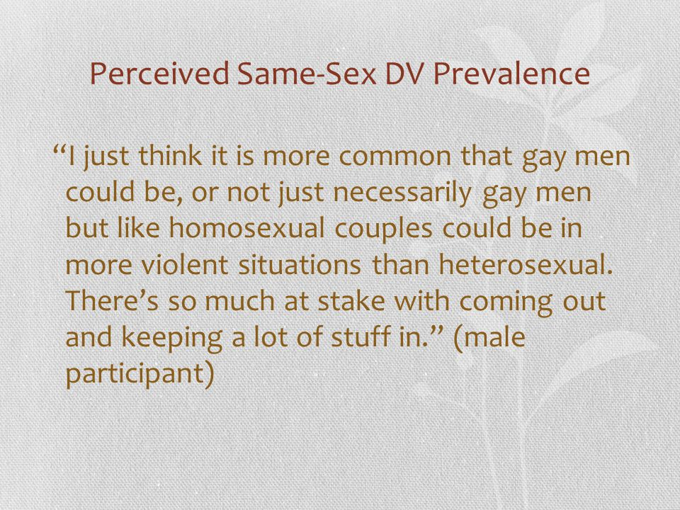 """""""I just think it is more common that gay men could be, or not just necessarily gay men but like homosexual couples could be in more violent situations"""