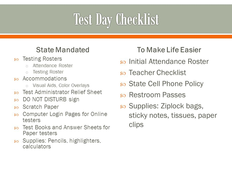 State Mandated  Testing Rosters o Attendance Roster o Testing Roster  Accommodations o Visual Aids, Color Overlays  Test Administrator Relief Sheet