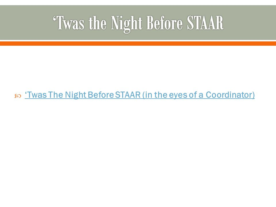  'Twas The Night Before STAAR (in the eyes of a Coordinator) 'Twas The Night Before STAAR (in the eyes of a Coordinator)