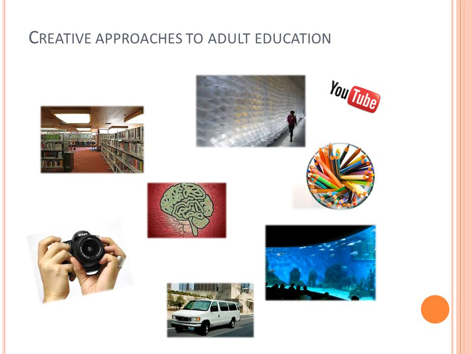 C REATIVE APPROACHES TO ADULT EDUCATION