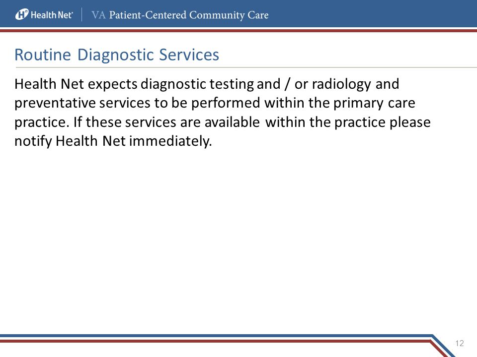 Routine Diagnostic Services Health Net expects diagnostic testing and / or radiology and preventative services to be performed within the primary care