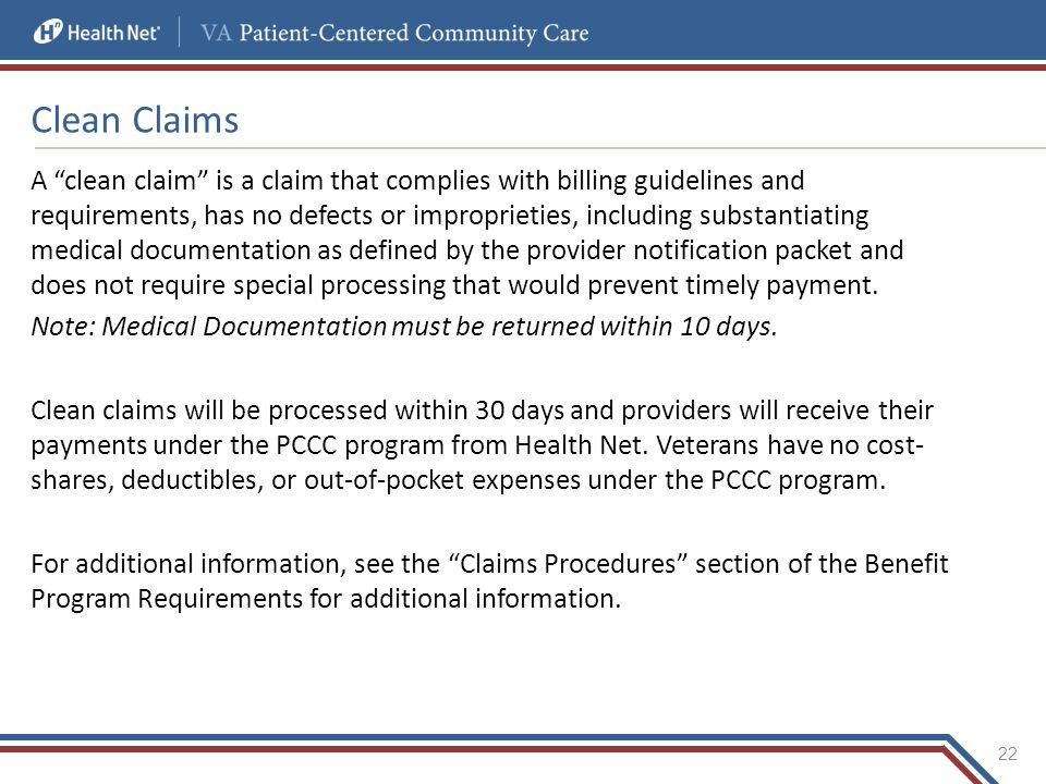 """Clean Claims A """"clean claim"""" is a claim that complies with billing guidelines and requirements, has no defects or improprieties, including substantiat"""