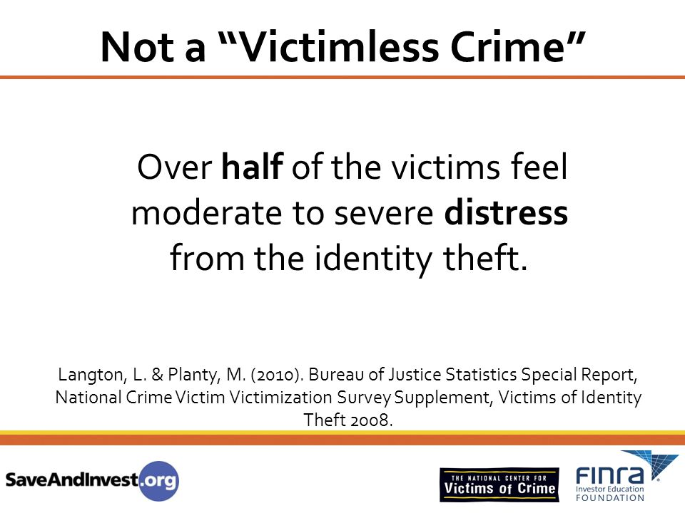 """Over half of the victims feel moderate to severe distress from the identity theft. Not a """"Victimless Crime"""" Langton, L. & Planty, M. (2010). Bureau of"""