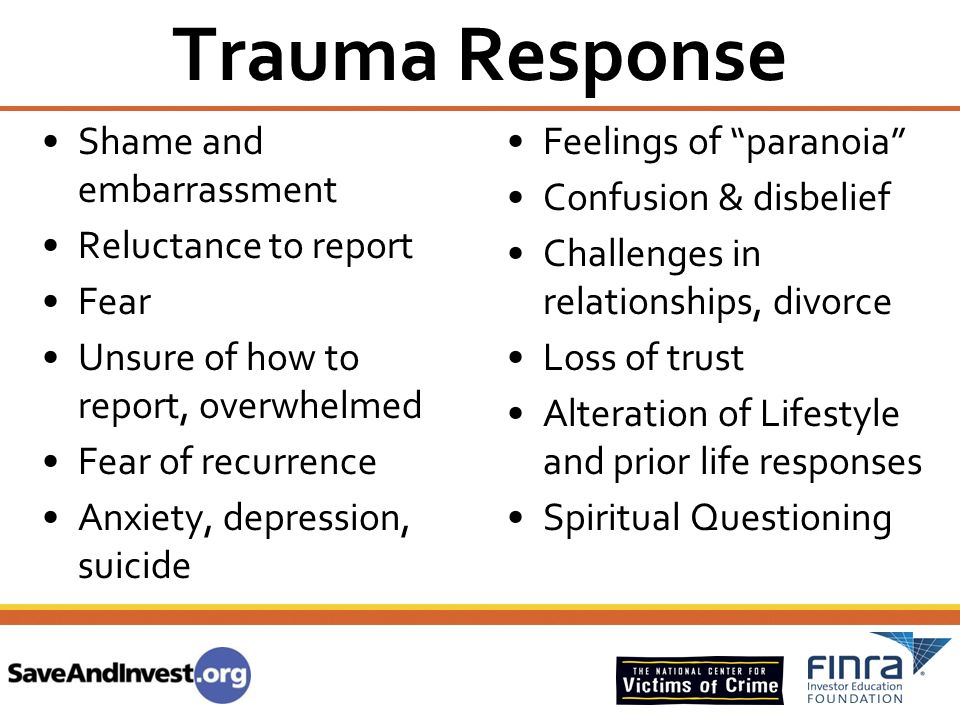 Trauma Response Shame and embarrassment Reluctance to report Fear Unsure of how to report, overwhelmed Fear of recurrence Anxiety, depression, suicide