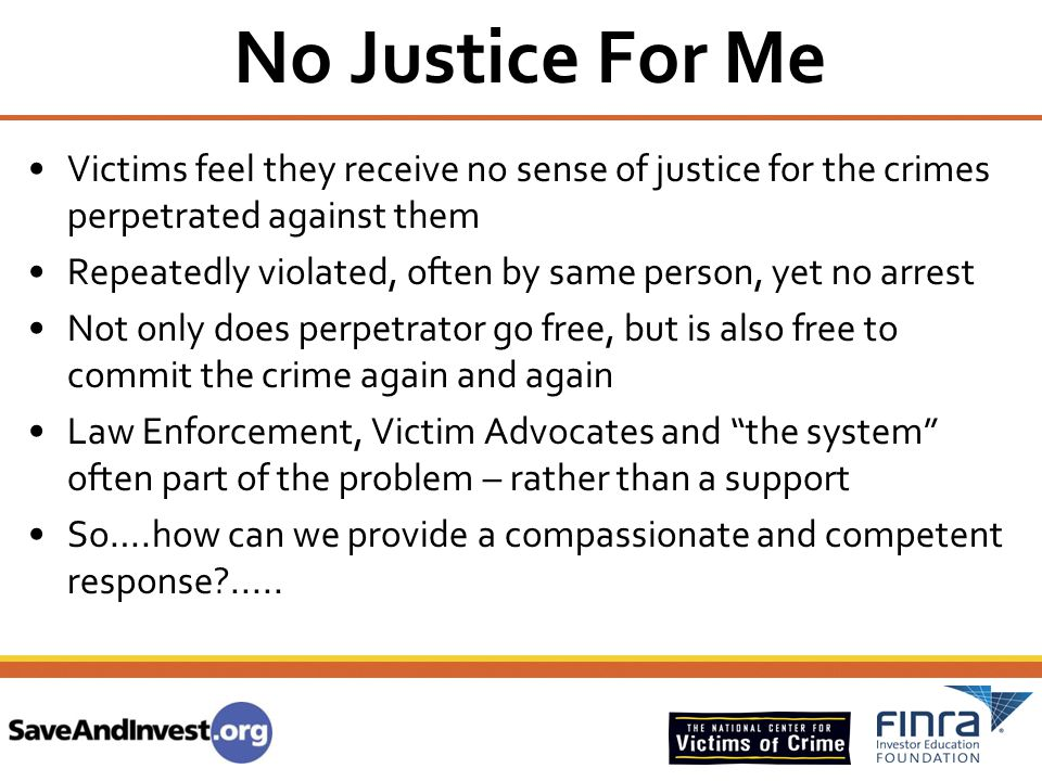 No Justice For Me Victims feel they receive no sense of justice for the crimes perpetrated against them Repeatedly violated, often by same person, yet