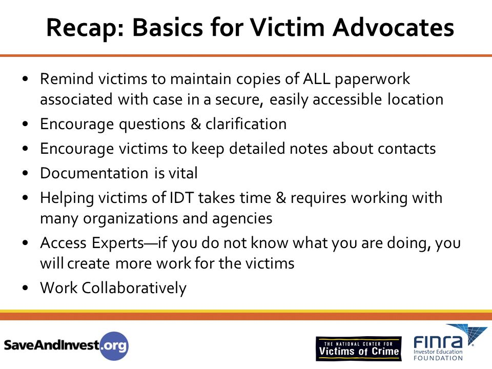 Recap: Basics for Victim Advocates Remind victims to maintain copies of ALL paperwork associated with case in a secure, easily accessible location Enc
