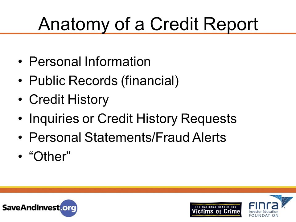 Anatomy of a Credit Report Personal Information Public Records (financial) Credit History Inquiries or Credit History Requests Personal Statements/Fra