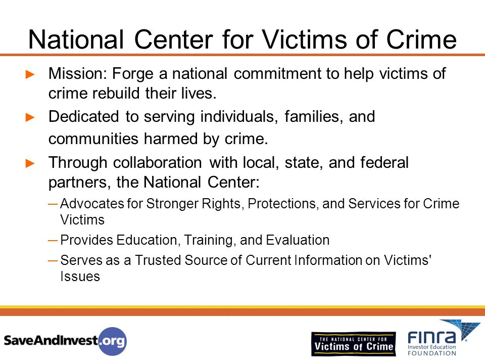 National Center for Victims of Crime ► Mission: Forge a national commitment to help victims of crime rebuild their lives. ► Dedicated to serving indiv