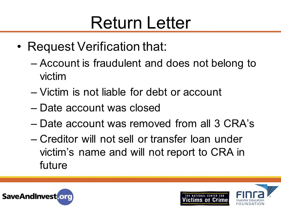 Return Letter Request Verification that: –Account is fraudulent and does not belong to victim –Victim is not liable for debt or account –Date account