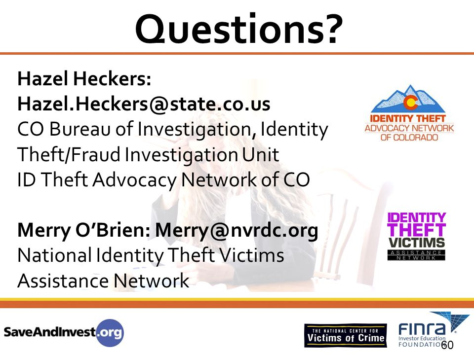 Questions? 60 Hazel Heckers: Hazel.Heckers@state.co.us CO Bureau of Investigation, Identity Theft/Fraud Investigation Unit ID Theft Advocacy Network o