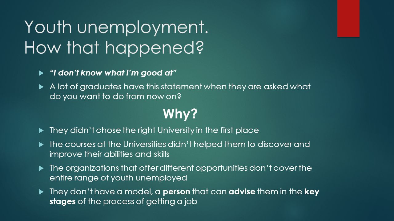 "Youth unemployment. How that happened?  ""I don't know what I'm good at""  A lot of graduates have this statement when they are asked what do you want"