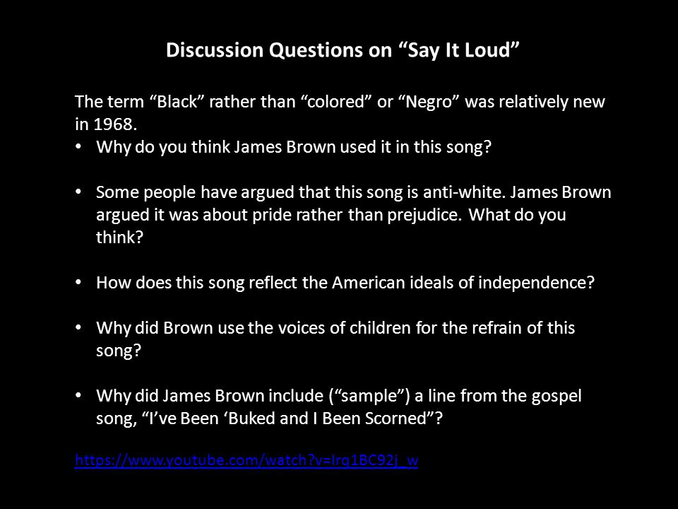 Discussion Questions on Say It Loud The term Black rather than colored or Negro was relatively new in 1968.