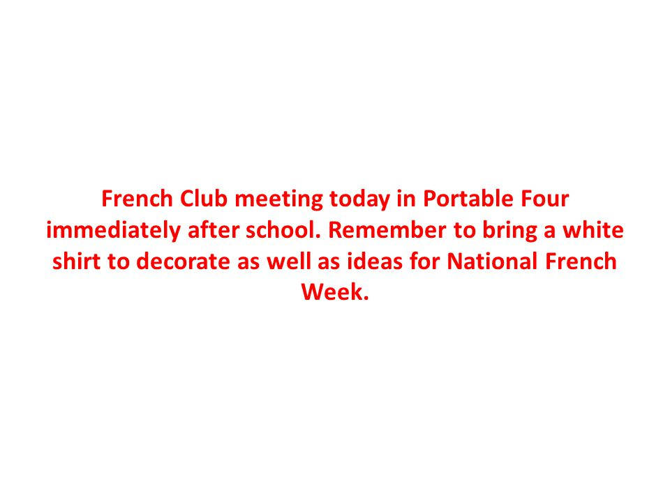 French Club meeting today in Portable Four immediately after school.